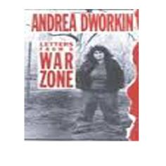 an analysis of andrea dworkins letters from a war zone Author and activist andrea dworkin talked about her latest book, [heartbreak:  the political memoir of a feminist militant,] published by basic.