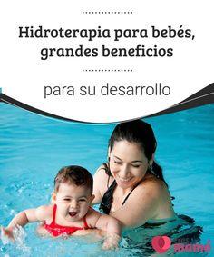 Hidroterapia para bebés, grandes beneficios para su desarrollo   La hidroterapia para bebés es una estupenda opción para conseguir beneficios destacables en su desarrollo, así como lo es para los adultos. #Hidroterapia #Bebés #Desarrollo