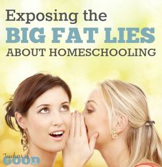 Exposing the Big Fat Lies About Homeschooling - These are the ones that most of us believe as truth and thus, the most dangerous.   www.teachersofgoodthings.com