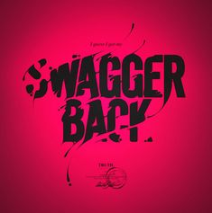 I invented swag, poppin bottles, putting supermodels in the cab: Proof. I guess I got my swagger back: Truth