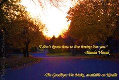 -Manda Vlasak  http://www.amazon.com/The-Goodbyes-We-Make-ebook/dp/B005OKHG0I