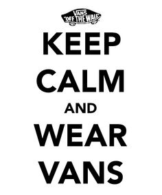Keep calm and wear vans. Keep calm, keep calm. Vans Outfit, Surf Outfit, How To Wear Vans, Vanz, Sneaker Art, Keep Calm Quotes, Vans Off The Wall, Cute Quotes, Smart Quotes