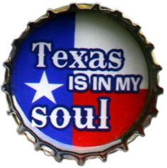Texas is in My Soul...may not have been born there but loved living there - good food, good people