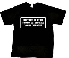 Beach Graphic Pros DONT PISS ME OFF IM RUNNING OUT OF PLACES TO HIDE THE BODIES. Funny saying Novelty Adult Large Black T-shirt