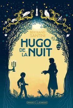 Hugo de la nuit - De Bertrand Santini - Grasset Jeunesse - Roman horreur - 13.50€