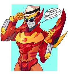 bloody rodimus<<<hell, I would retire for him.