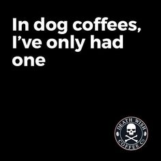 Death Wish Coffee company has the best quotes, and the best coffee.