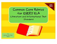 Common Core Rubrics for EVERY ELA Literature and Informational Text Standard.  They are great for monitoring and assessing student progress.