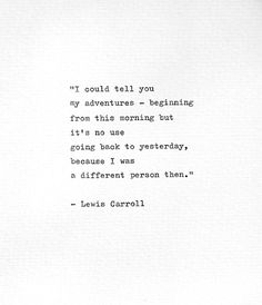 """Lewis Carroll Hand Typed Life Quote """"It's no use going back to yesterday."""" Alice in Wonderland Letterpress Print Vintage Typewriter Gift - Trend Giving Love Quotes 2019 Typed Quotes, Poetry Quotes, Book Quotes, Words Quotes, Me Quotes, Literature Quotes, Sayings, Nature Quotes, Wisdom Quotes"""