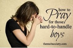 How to pray for difficult boys | The MOB Society