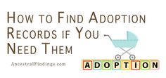 There are several different reasons you might want or need to look up adoption records for your genealogical research. One reason is to find information about your own birth parents, if you were adopted and were not told anything about them. Another reason is to look up information on the biological families of your adopted ancestors, so you can keep both a biological and adopted family history. You may also want to look up adoption records so you can research people...