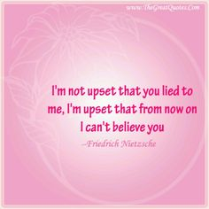 I'm not upset that you lied to me; True Quotes, Words Quotes, Funny Quotes, True Sayings, Quotes Quotes, You Lied To Me, General Quotes, Lessons Learned In Life, Word Of Advice