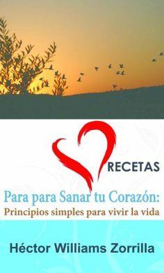 Recetas para Sanar tu Corazon: Principios simples para vivir la vida (Spanish Edition) by Hector Williams Zorrilla, http://www.amazon.com/dp/B009BW6SV8/ref=cm_sw_r_pi_dp_SBWvqb0Q41GQ8