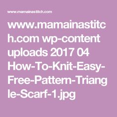 www.mamainastitch.com wp-content uploads 2017 04 How-To-Knit-Easy-Free-Pattern-Triangle-Scarf-1.jpg