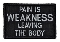 Pain is Weakness Leaving the Body 2x3 Military Patch / Morale Patch - Black Tactical Gear Junkie http://www.amazon.com/dp/B00LCADPXQ/ref=cm_sw_r_pi_dp_sIozub1DKQMMK