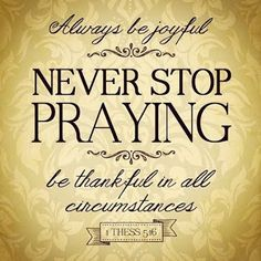 Rejoice always, pray continually, give thanks in all circumstances; for this is God's will for you in Christ Jesus. Biblical Quotes, Religious Quotes, Bible Verses Quotes, Spiritual Quotes, Faith Quotes, Healing Quotes, Heart Quotes, Jesus Quotes, Prayer Verses
