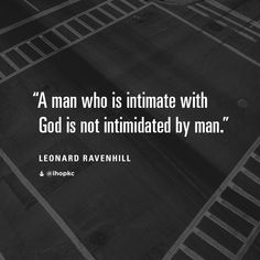 """A man who is intimate with God is not intimidated by man."" –Leonard Ravenhill Source by ihopkc Prayer Quotes, Faith Quotes, Spiritual Quotes, Bible Quotes, Bible Verses, Godly Man Quotes, Aw Tozer Quotes, Spiritual Encouragement, Religious Quotes"
