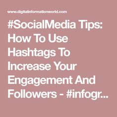 #SocialMedia Tips: How To Use Hashtags To Increase Your Engagement And Followers - #infographic / Digital Information World