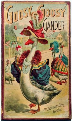 A Victorian Goose ~ Goosy Goosy Gander. If anyone knows what the McLoughlin Bros. I have a different cover of theirs and it's so bizarre. Vintage Book Covers, Vintage Children's Books, Vintage Ephemera, Antique Books, Vintage Cards, Vintage Postcards, Vintage Images, Vintage Illustration, Illustration Art Nouveau