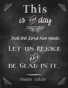 Chalkboard Scripture: This is the day that the Lord has made, let us rejoice and be glad in it.