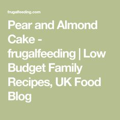 Pear and Almond Cake - frugalfeeding | Low Budget Family Recipes, UK Food Blog