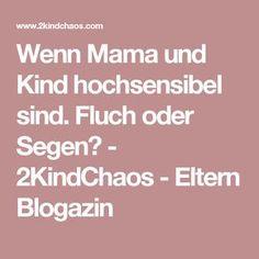 Wenn Mama und Kind hochsensibel sind. Fluch oder Segen? - 2KindChaos - Eltern Blogazin