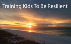 training kids resilient http://thesurvivalmom.com/training-kids-resilient/