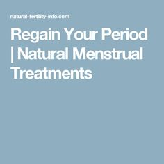 Regain Your Period | Natural Menstrual Treatments