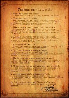 Estes são os termos da sua missão terrena. Seja grato.