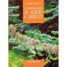 La propagazione di alberi e arbusti - Zocca Andrea - 1999 (utilissimo e ben fatto)