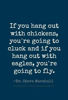 "Dr. Steve Maraboli. This reminds me of a quote that my grandmother had on a cross-stitch in her house: ""You can't soar with the eagles in the morning if you hoot with the owls at night."""