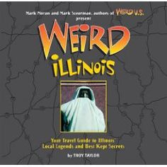 Weird Illinois, Troy Taylor, 9780760759431, #books, #btripp, #reviews