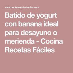 Batido de yogurt con banana ideal para desayuno o merienda - Cocina Recetas Fáciles