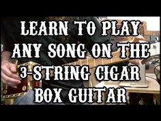 LEARN TO PLAY ANY SONG ON THE 3-STRING <b>CIGAR</b> <b>BOX</b> <b>GUITAR</b>
