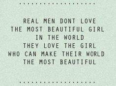they love the girl who can make their wold the most beautiful