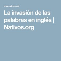La invasión de las palabras en inglés | Nativos.org Texts, Words
