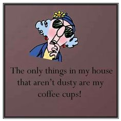 Coffee Humor: The only things in my house that aren't dusty are my coffee cups! #coffee #quotes...:) #CoffeeHumor