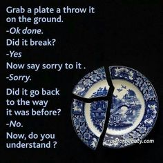 Brake a plate...try your best and relate to that broken plate that took you seconds to brake...and a lifetime of shattered dreams