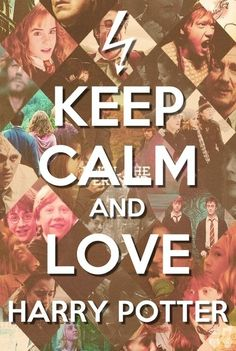 Keep calm and love Harry Potter!