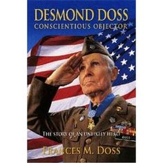Desmond Doss Conscientious Objector: The Story of an Unlikely Hero Desmond Doss, Medal Of Honor Winners, Conscientious Objector, Seventh Day Adventist, History Facts, Nonfiction Books, The Life, Paperback Books, American History