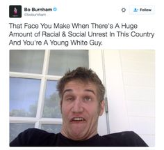 We've watched him grow up to be the handsome man he is today.   29 Times Bo Burnham Ruined You For Other Men