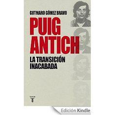 PUIG ANTICH: LA TRANSICIÓN INACABADA de Gutmaro Gómez Bravo