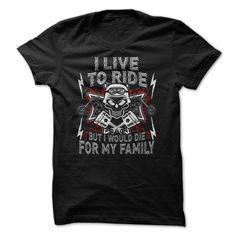 I Live To Ride But I Would Die For My Family T-Shirts, Hoodies. ADD TO CART ==► https://www.sunfrog.com/LifeStyle/I-Live-To-Ride-But-I-Would-Die-For-My-Family.html?41382