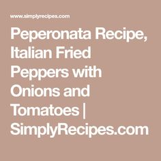 Peperonata Recipe, Italian Fried Peppers with Onions and Tomatoes | SimplyRecipes.com