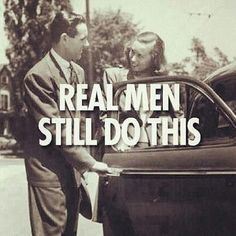 Real men...Charles always opens and closes my door. Makes me happy that chivalry still exist. All about respect