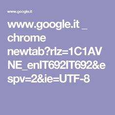 www.google.it _ chrome newtab?rlz=1C1AVNE_enIT692IT692&espv=2&ie=UTF-8