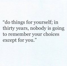 Do things for yourself...