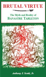 """Brutal Virtue: The Myth and Reality of Banastre Tarleton - Anthony Scotti. Lieutenant Colonel Banastre Tarleton is one of the most infamous figures in the annals of American Revolutionary War history. His British Legion, popularly known as the """"Green Horse"""" or """"Tarleton's Legion,"""" was an extremely mobile military formation, consisting of both cavalry and light infantry. It participated in most of the major engagements fought in the Southern theater and its Loyalist members committed frequent…"""