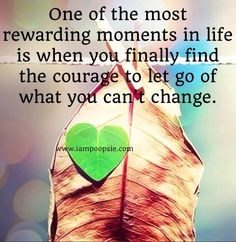 """""""Courage to let go of what you can't change"""" quote via www.IamPoopsie.com"""