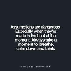 Assumptions Are Dangerous